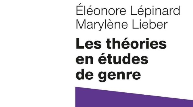 Lépinard, É. & Lieber, M. : Les théories en études du genre (2020) – CR de lecture par Sophie Rainaut